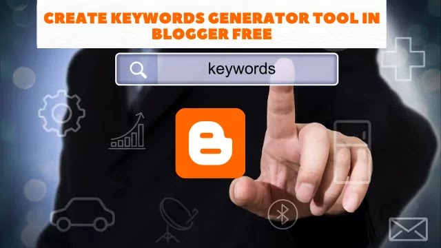 How To Create Keywords Generator Tool in Blogger Free