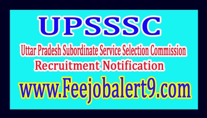 UPSSSC (Uttar Pradesh Subordinate Service Selection Commission) Recruitment Notification 2017