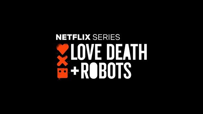 Você precisa assistir: Love, Death & Robots