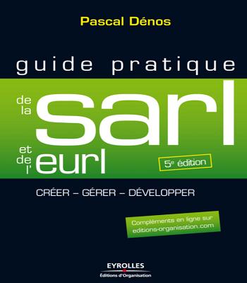 Guide pratique de la SARL et de l'EURL en PDF de Pascal Dénos