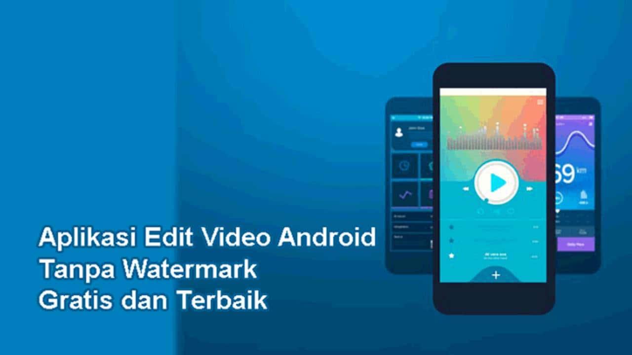Aplikasi Edit Video Tanpa Watermark Android Lengkap dan Terbaik 2019
