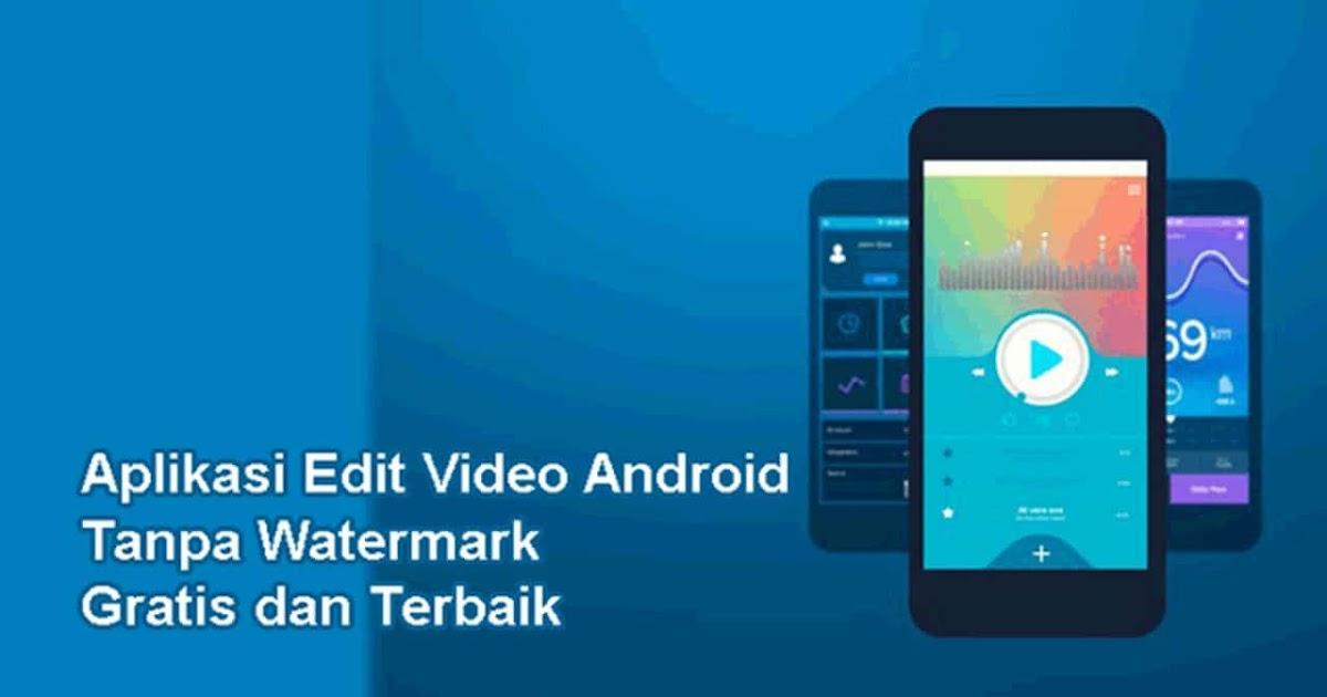 Aplikasi Edit Video Tanpa Watermark Android Lengkap Dan Terbaik 2021 Masfavo Com