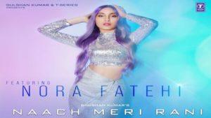 Naach Meri Rani lyrics | Guru Randhawa Feat. Nora Fatehi | Tanishk Bagchi