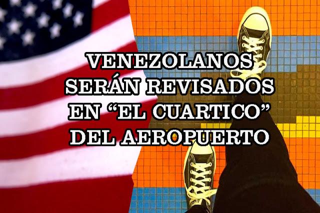 """Venezolanos que viajen a Estados Unidos, serán bien revisados en """"El cuartico"""""""