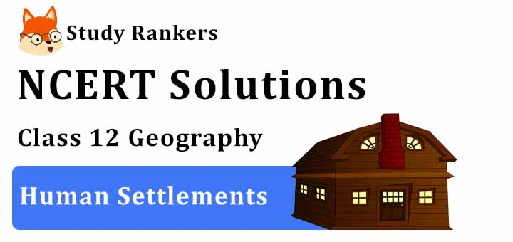 NCERT Solutions for Class 12 Geography Chapter 4 Human Settlements