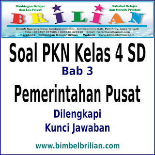 Soal PKN Kelas 4 SD Bab Pemerintahan Pusat Dan Kunci Jawaban