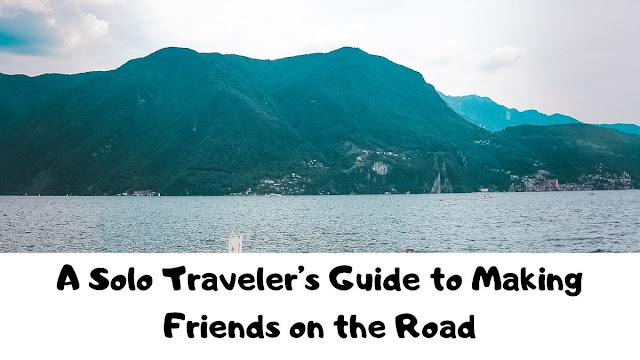 A Solo Traveler's Guide to Making Friends on the Road