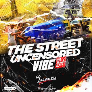 DOWNLOAD MIXTAPE: DJ Larex_KIMI - The Street Uncensored Vibe 18+ Mixtape