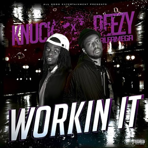 "New Music - Deezy Alfamega ft. Knuck ""Working It"""