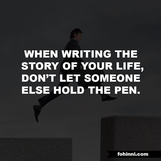 When Writing The Story Of Your Life, Don't Let Someone Else Hold The Pen.