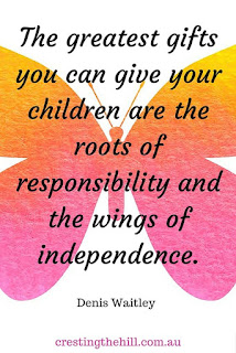 The greatest gifts you can give your children is responsibility and independence