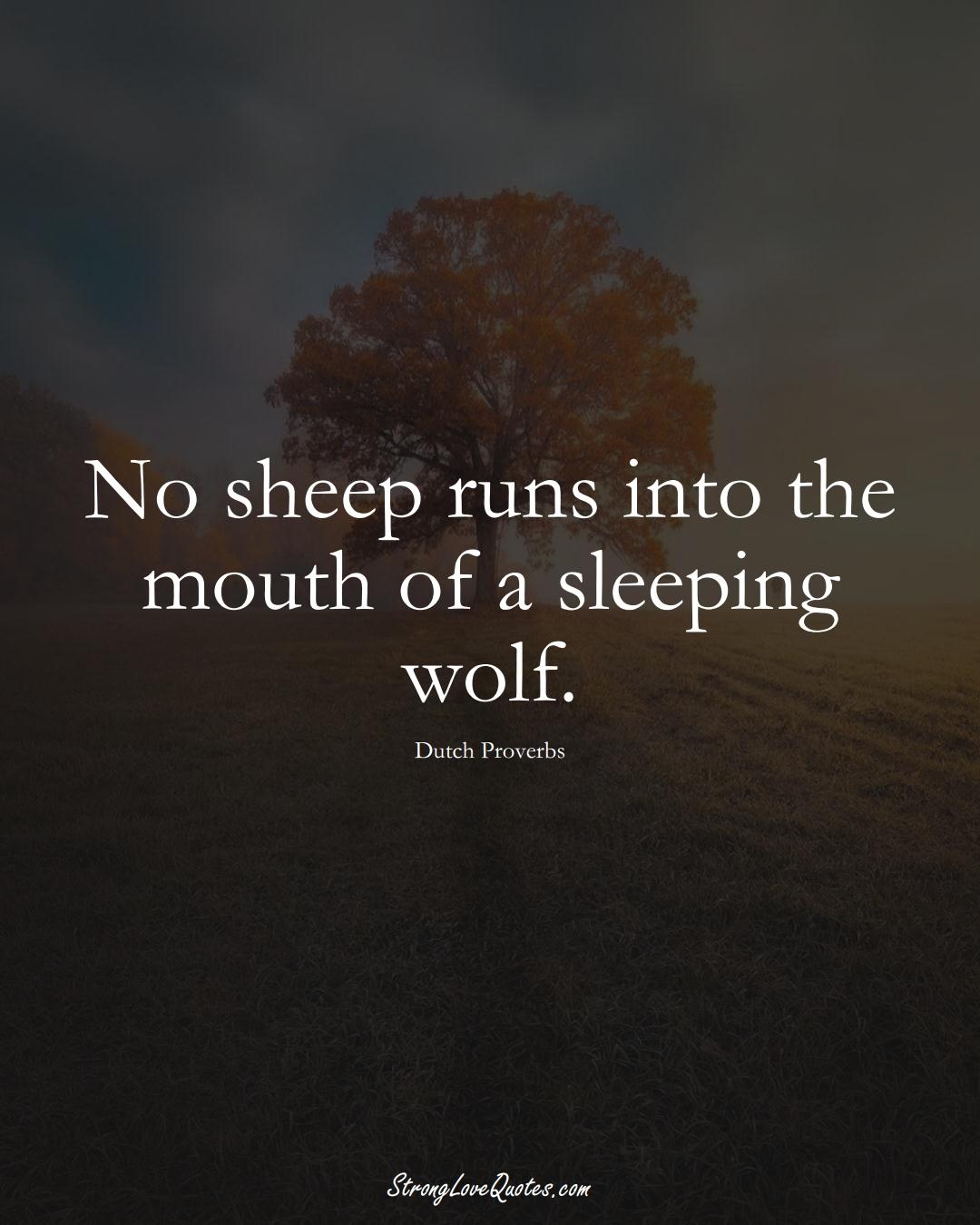 No sheep runs into the mouth of a sleeping wolf. (Dutch Sayings);  #EuropeanSayings