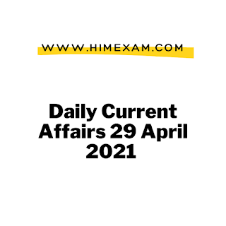 Daily Current Affairs 29 April 2021