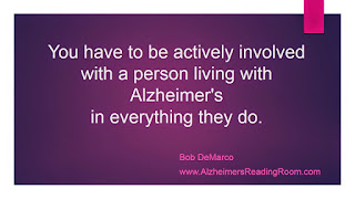 You have to be actively involved with people living with Alzheimer's in everything they do.