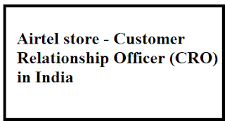 Airtel store - Customer Relationship Officer (CRO) in India