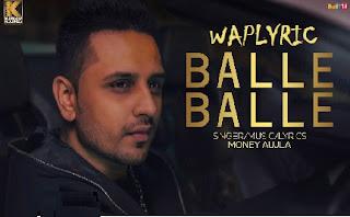 Balle Balle Song Lyrics | Balle Balle - Money Aujla (2017)