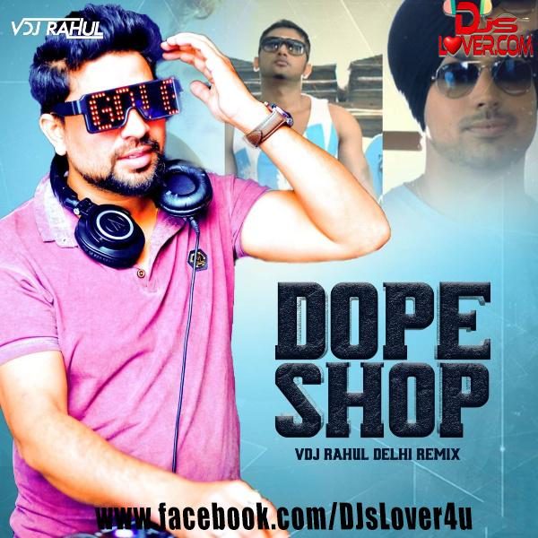 Dope Shope Remix Yo Yo Honey Singh VDJ Rahul Delhi