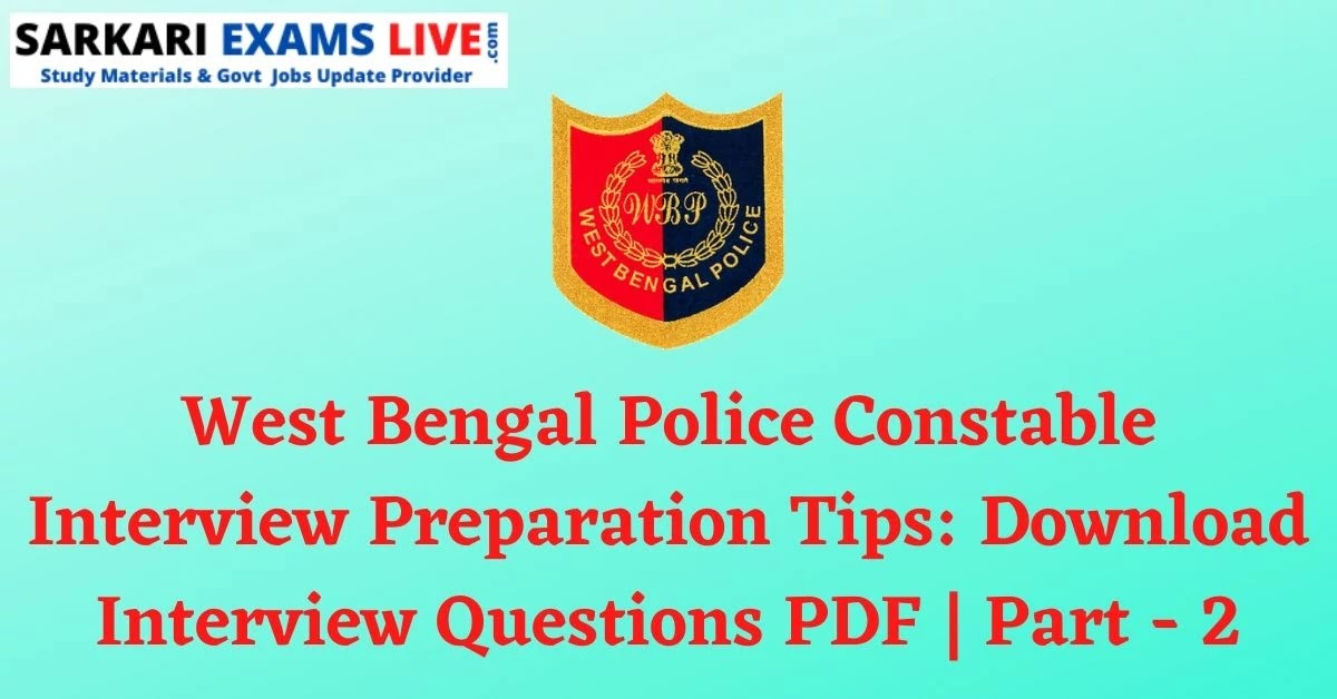 West Bengal Police Constable Interview Preparation Tips: Download Interview Questions PDF   Part - 2