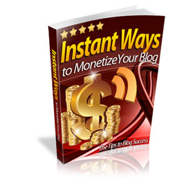 Instant ways to monetize your blog, an ebook guide