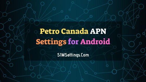 Petro Canada APN Settings Android | 4G LTE APN in Canada 2020