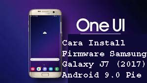 Cara Install Firmware Samsung Galaxy J7 (2017) Android 9.0 Pie  dengan One UI 1