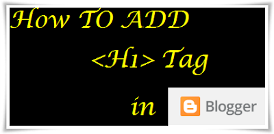 How To Add H1 Tag In Blogger for Better SEO.