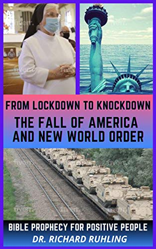 From Lockdown to Knockdown The Fall of America and New World Order: Bible Prophecy for Positive People by Richard Ruhling