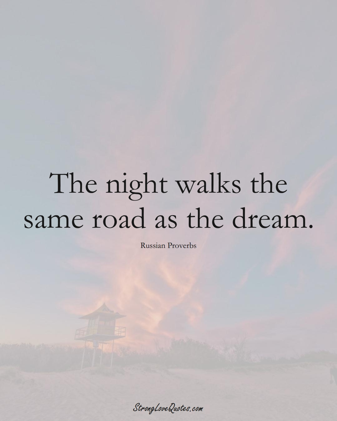 The night walks the same road as the dream. (Russian Sayings);  #AsianSayings