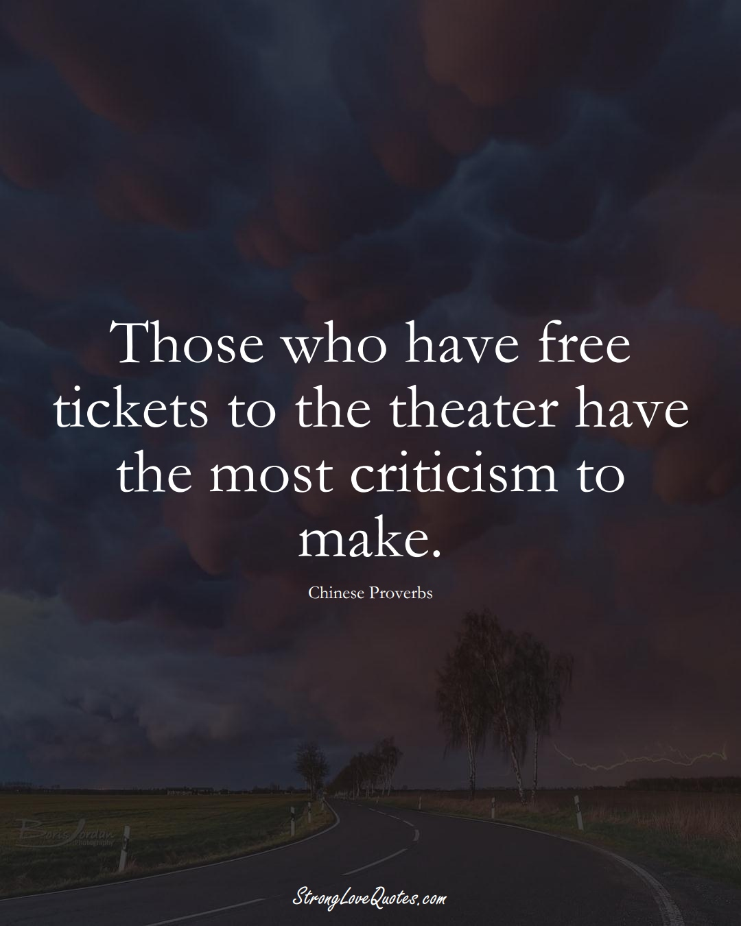 Those who have free tickets to the theater have the most criticism to make. (Chinese Sayings);  #AsianSayings