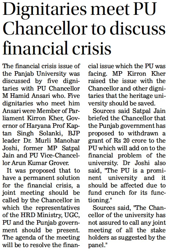 Sources said Satya Pal Jain briefed the Chancellor that the Punjab Government has proposed to withdrawn a grant of Rs 20 crore to the PU which will add on to the financial problem of the university.