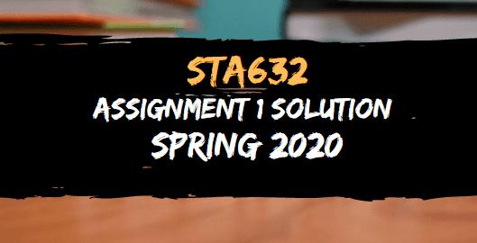 STA632 ASSIGNMENT NO.1 SOLUTION SPRING 2020