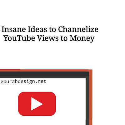 Insane Ideas to Channelize YouTube Views to Money