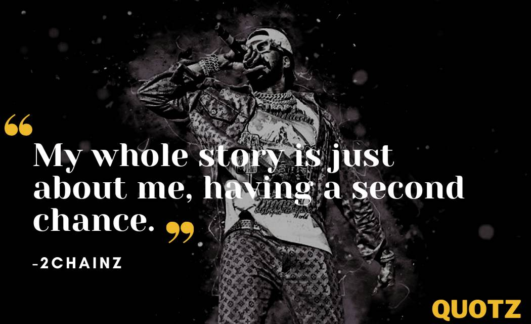 2chainz quotes about LIFE, MUSIC, FUNNY, RAP, MUSIC, ENTREPRENEUR, and more with quotes images.
