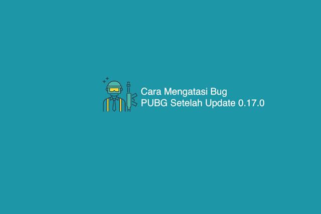 Cara Mengatasi Bug PUBG Setelah Update 0.17.0