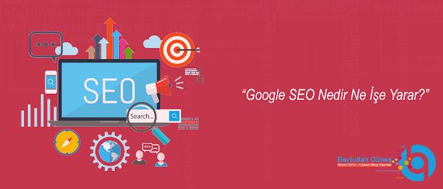 Google SEO Nedir Ne İşe Yarar