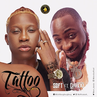 Soft ft Davido- Tatto Ramix(Naija2018)[DOWNLOAD]