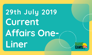 Current Affairs One-Liner: 29th July 2019