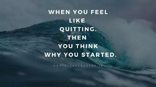 When you feel like giving up. then you think about why you started.