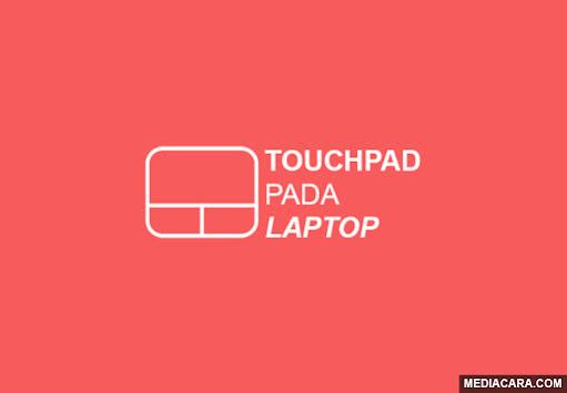 Cara mengatasi dan memperbaiki Touchpad laptop yang kurang sensitif