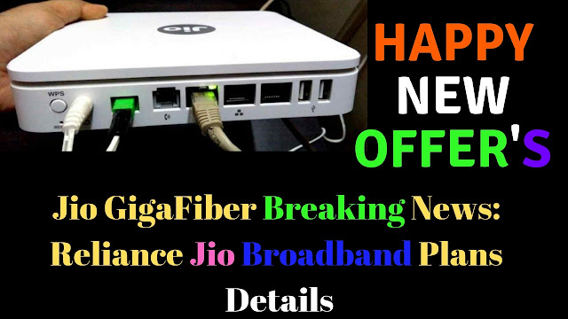 Jio GigaFiber Breaking News: Reliance Jio Broadband Plans Details,Happy New Offer's