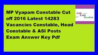 MP Vyapam Constable Cut off 2016 Latest 14283 Vacancies Constable, Head Constable & ASI Posts Exam Answer Key Pdf