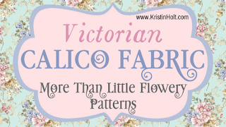 Kristin Holt | Victorian Calico Fabric- More Than Little Flowery Patterns