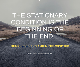 The stationary condition is the beginning of the end. -  HENRI-FRÉDÉRIC AMIEL, PHILOSOPHER