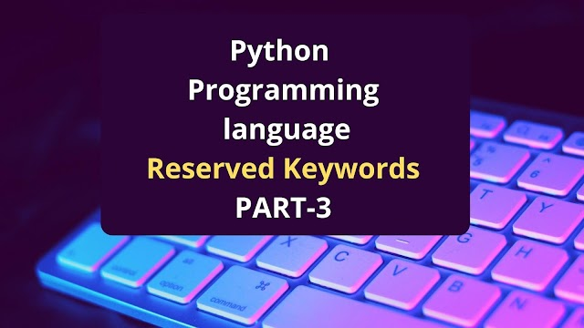 What are Python Reserved words (Keywords) | Part-3