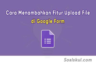 Cara Menambahkan Form Lampiran Upload File di Google Form