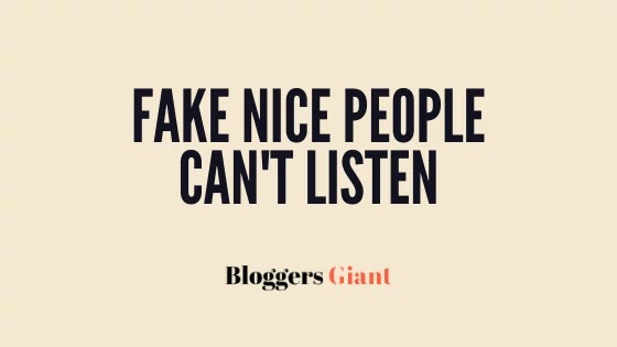 Fake nice people can't listen