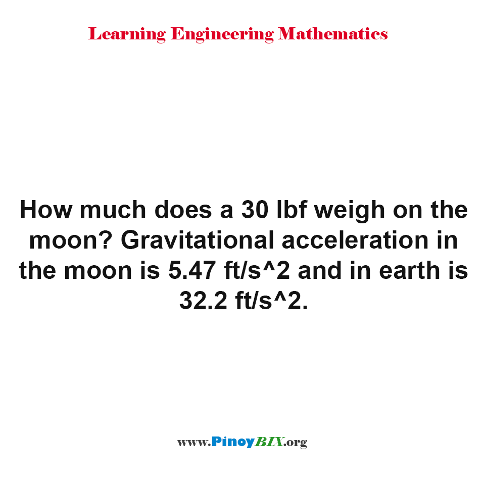 How much does a 30 lbf weigh on the moon?