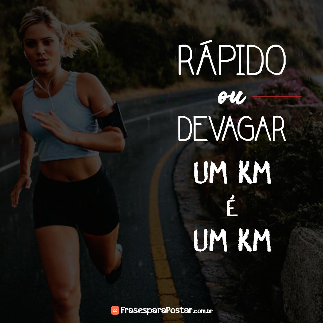 Rápido ou devagar, um km é um km.