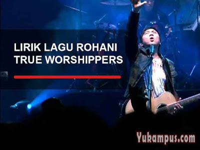 lirik lagu rohani true worshippers jpcc worship