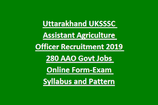 Uttarakhand UKSSSC Assistant Agriculture Officer Recruitment 2019 280 AAO Govt Jobs Online Form-Exam Syllabus and Pattern